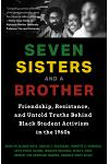 Seven Sisters and a Brother: Friendship, Resistance, and Untold Truths Behind Black Student Activism in the 1960s