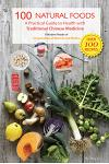 100 Natural Foods: A Practical Guide to Health with Traditional Chinese Medicine (a Modern Reader of 'compendium of Materia and Medica')