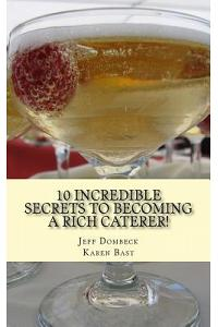 10 Incredible Secrets to Becoming a Rich Caterer!