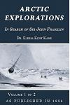 Arctic Explorations: In Search of Sir John Franklin Volume 1 of 2