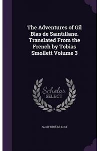 The Adventures of Gil Blas de Saintillane. Translated from the French by Tobias Smollett Volume 3
