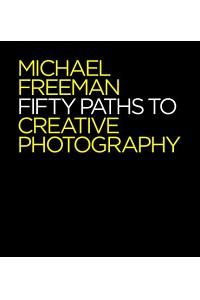 50 Paths to Creative Photography: Style & Technique