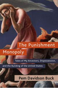 The Punishment Monopoly: Tales of My Ancestors, Dispossession, and the Building of the United States