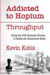 Addicted to Hopium - Throughput: Using the Dva Business Process to Break the Guesswork Habit