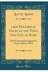 1400 Historical Dates of the Town and City of Bath: And Town of Georgetown, from 1604 to 1874 (Classic Reprint)