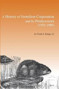 A History of Vermilion Corporation and Its Predecessors (1923-1989)