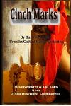 Cinch Marks: Misadventures and Tall Tales From a Self Described Curmudgeon