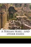 A Persian Pearl: And Other Essays