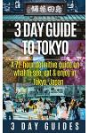 3 Day Guide to Tokyo: A 72-Hour Definitive Guide on What to See, Eat and Enjoy in Tokyo, Japan