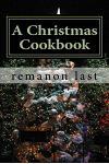 A Christmas Cookbook: A Smorgasbord of Festive Recipes.