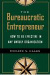 The Bureaucratic Entrepreneur: How to Be Effective in Any Unruly Organization