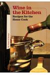 Wine in the Kitchen: Recipes for the Home Cook