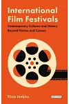 International Film Festivals: Contemporary Cultures and History Beyond Venice and Cannes