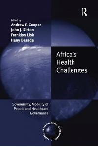 Africa's Health Challenges: Sovereignty, Mobility of People and Healthcare Governance. Edited by Andrew F. Cooper, John J. Kirton, Franklyn Lisk,