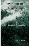 Environmental Management in the Tropics: An Historical Perspective