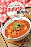30 Lip-Smacking Goulash Recipes: Enjoy Traditional Goulash at Home with Easy Recipes!