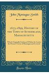 1673-1899, History of the Town of Sunderland, Massachusetts: Which Originally Embraced Within Its Limits the Present Towns of Montague and Leverett (C