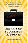 Secrets of Successful Students: Simple Solutions To Take The Stress Out of School