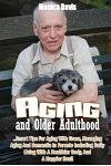 Aging and Older Adulthood: Tips for Aging with Grace, Managing Aging and Dementia in Parents Including Daily Living with a Healthier Body, and a