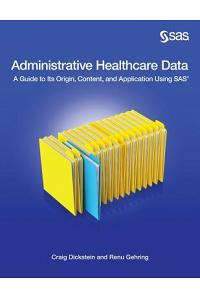 Administrative Healthcare Data: A Guide to Its Origin, Content, and Application Using SAS