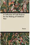 A Collection of Craft Projects for the Making of Children's Toys