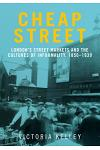 Cheap street: London's street markets and the cultures of informality, c.1850-1939