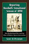 Reporting Baseball's Sensational Season of 1890: The Brotherhood War and the Rise of Modern Sports Journalism