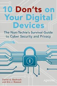 10 Don'ts on Your Digital Devices: The Non-Techie's Survival Guide to Cyber Security and Privacy