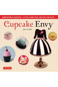 Cupcake Envy: Irresistible Cakelets - Little Cakes That Are Fun and Easy