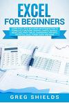 Excel for Beginners: Learn Excel 2016, Including an Introduction to Formulas, Functions, Graphs, Charts, Macros, Modelling, Pivot Tables, D