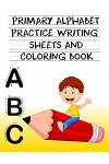 Primary Alphabet Practice Writing Sheets And Coloring Book ABC: Handwriting Practice Paper ABC Kids, Activity Notebook with Dotted Lined Sheets for K-