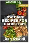 Low Carb Recipes For Diabetics: Over 265+ Low Carb Diabetic Recipes, Dump Dinners Recipes, Quick & Easy Cooking Recipes, Antioxidants & Phytochemicals