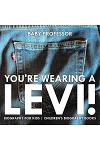 You're Wearing a Levi! Biography for Kids Children's Biography Books