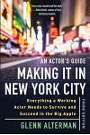 An Actor's Guide--Making It in New York City, Third Edition: Everything a Working Actor Needs to Survive and Succeed in the Big Apple