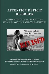Attention Deficit Disorder: Adhd, Add Causes, Symptoms, Signs, Diagnosis and Treatments - Revised Edition - Illustrated by S. Smith
