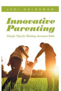 Innovative Parenting: Simple Tips for Raising Awesome Kids