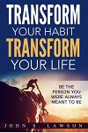 Habits of Successful People: Transform Your Habit, Transform Your Life - Be the Person You Were Always Meant To Be (Habit Stacking)