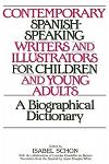 Contemporary Spanish-Speaking Writers and Illustrators for Children and Young Adults: A Biographical Dictionary