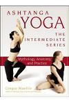 Ashtanga Yoga - The Intermediate Series: Mythology, Anatomy, and Practice