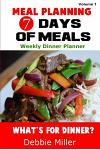 7 Days of Meals (Volume 1): Dinner Suggestions for Every Day of the Week