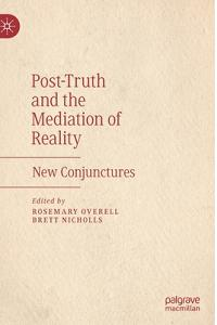 Post-Truth and the Mediation of Reality: New Conjunctures