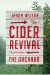 Cider Revival: Dispatches from the Orchard