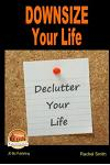 Downsize Your Life - Declutter Your Life
