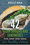 42 Vegan Burgers and Sandwiches: Fun, Easy and Ideal for Healthy Eating