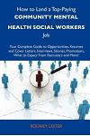 How to Land a Top-Paying Community Mental Health Social Workers Job: Your Complete Guide to Opportunities, Resumes and Cover Letters, Interviews, Sala