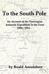 To the South Pole: An Account of the Norwegian Antarctic Expedition in the
