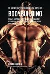 Pre and Post Competition Muscle Building Recipes for Bodybuilding: Recover Faster and Improve Your Performance by Feeding Your Body Powerful Muscle Bu