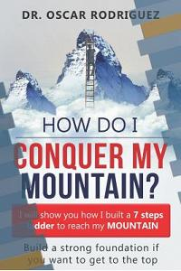 How Do I Conquer My Mountain? Build a Ladder: I Will Show You How I Built a 7 Steps Ladder to Reach My Mountain