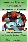 Success $ecrets of Profitable Investors & Traders: Learn How a Beginner Can Trade Like the Smart Money