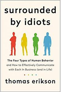 Surrounded by Idiots : The Four Types of Human Behavior and How to Effectively Communicate with Each in Business (and in Life)